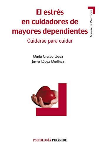 El estres en cuidadores de mayores dependientes/: Lopez, Maria Crespo,