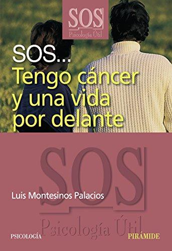 SOS Tengo cancer y una vida por delante (SOS-PSICOLOGIA UTIL) (SOS Psicologia Util/ SOS Useful ...