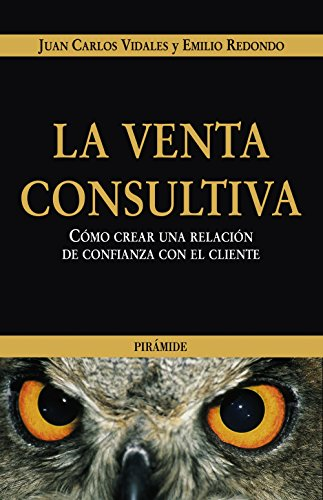 9788436821222: La Venta Consultiva / Consultive Sales: Como Crear Una Relacion De Confianza Con El Cliente / How to Create a Trusting Relation with the Client ... / Business and Management) (Spanish Edition)