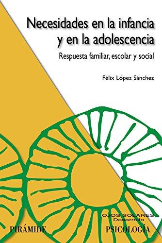 NECESIDADES EN LA INFANCIA Y EN LA ADOLESCENCIA: RESPUESTA FAMILIAR, ESCOLAR Y SOCIAL: López ...