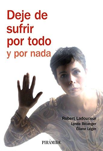 9788436822410: Deje de sufrir por todo y por nada/ Stop everything and suffer for nothing (Psicologia) (Spanish Edition)