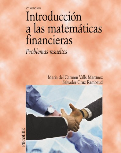 9788436822557: Introduccion a las matematicas financieras/ Introduction to Financial Mathematics: Problemas resueltos/ Solved Problems (Economia Y Empresa/ Economy and Business) (Spanish Edition)