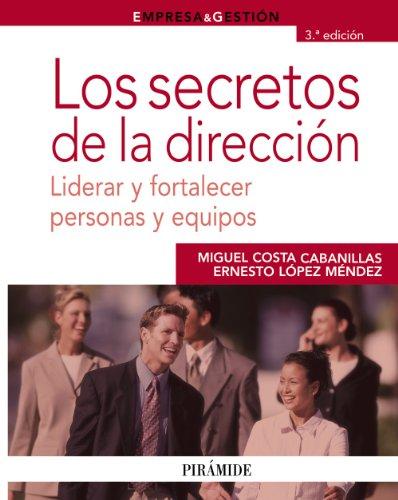 9788436822663: Los secretos de la dirección / The Secrets of Management: Liderar y fortalecer personas y equipos / Lead and strengthen individuals and teams (Empresa ... / Business and Management) (Spanish Edition)