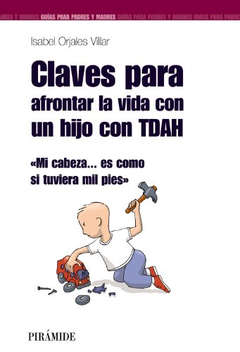 9788436823288: Claves para afrontar la vida con un hijo con TDAH / Keys to Face Life With a Child With ADHD: Mi cabeza... es como si tuviera mil pies / My Head ... It's Like I Have Thousand Feet (Spanish Edition)