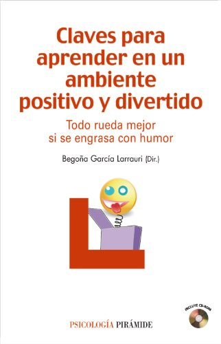 9788436823295: Claves para aprender en un ambiente positivo y divertido / Keys to learning in a positive and fun environment: Todo Rueda Mejor Si Se Engrasa Con ... If It's Greased With Humor (Spanish Edition)