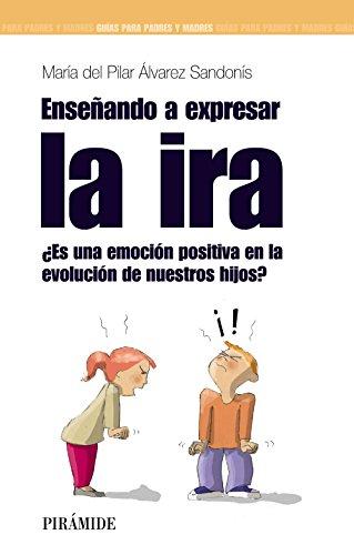 9788436823752: Enseñando a expresar la ira: ¿Es una emoción positiva en la evolución de nuestros hijos? (Guías Para Padres Y Madres)