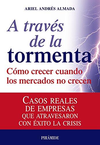 9788436823820: A traves de la tormenta / Through the Storm: Como Crecer Cuando Los Mercados No Crecen / How to Grow When Markets Do Not Grow (Spanish Edition)
