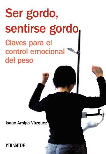 9788436824001: Ser gordo, sentirse gordo / Being fat, feeling fat: Claves para el control emocional del peso / Keys to Emotional control weight (Spanish Edition)