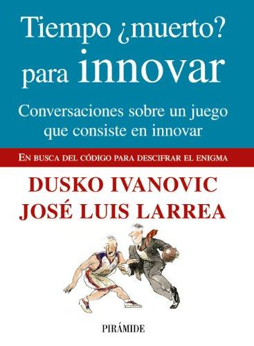 9788436824049: Tiempo ¿muerto? para innovar: Conversaciones sobre un juego que consiste en innovar (Empresa Y Gestión)