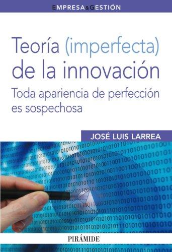 9788436824117: Teoría (imperfecta) de la innovación: Toda apariencia de perfección es sospechosa (Empresa Y Gestión)