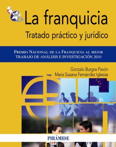 La franquicia / Franchising: Tratado práctico y jurídico / Treaty and Legal...