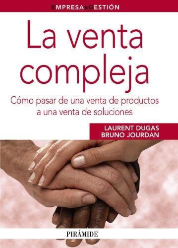 9788436824261: La venta compleja: Cómo pasar de una venta de productos a una venta de soluciones (Empresa Y Gestión)