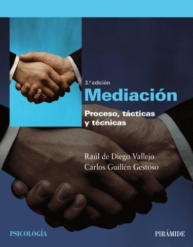 Mediación. Proceso, tácticas y técnicas: Raúl de Diego Vallejo; Carlos Guillén