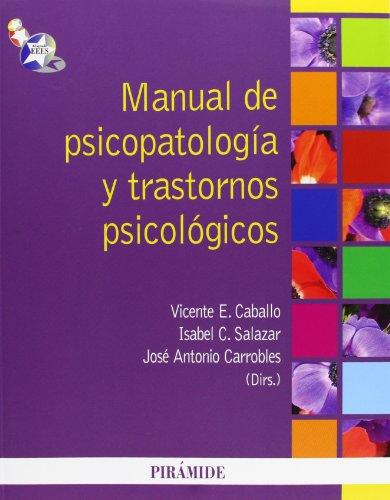 MANUAL DE PSICOPATOLOGÍA Y TRASTORNOS PSICOLÓGICOS: Vicente E. Caballo