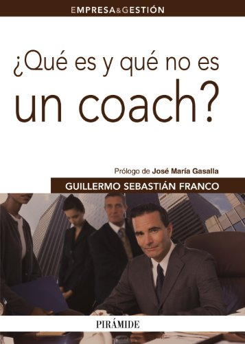 9788436825626: ¿Qué es y qué no es un coach? (Empresa Y Gestión)