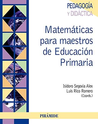 MATEMÁTICAS PARA MAESTROS DE EDUCACIÓN PRIMARIA: Isidro Segovia Alex y Luis Rico Romero (coords.)