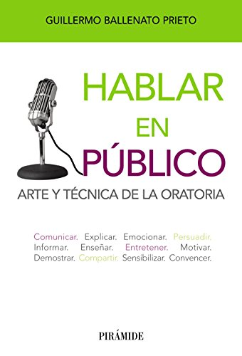 9788436827521: Hablar en público: Arte y técnica de la oratoria (Libro Práctico)
