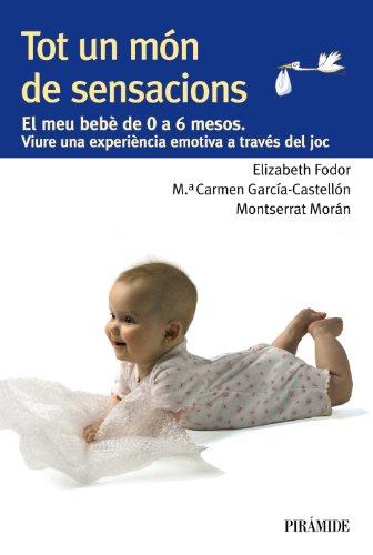 9788436829396: Tot un món de sensacions: El meu bebè de 0 a 6 mesos. Viure una experiència emotiva a través del joc (Guías Para Padres Y Madres)