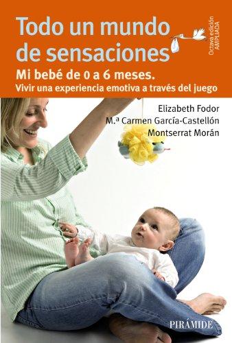 9788436829921: Todo un mundo de sensaciones: Mi bebé de 0 a 6 meses. Vivir una experiencia emotiva a través del juego (Guías Para Padres Y Madres)