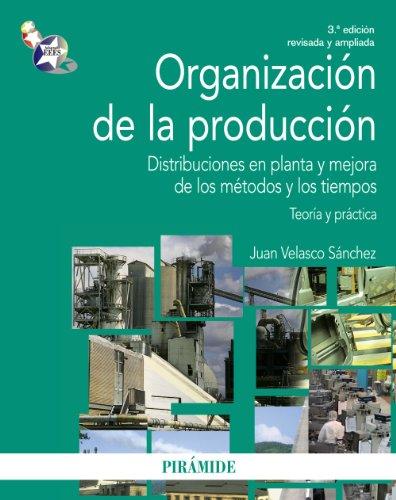 9788436830170: Organización De La Producción. Distribuciones En Planta Y Mejora De Los Métodos Y Los Tiempos. Teoría Y Práctica (Economía Y Empresa)