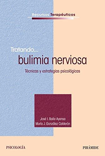 Tratando. Bulimia nerviosa.Tecnicas y estrategias psicologicas: Baile Ayensa, José I.