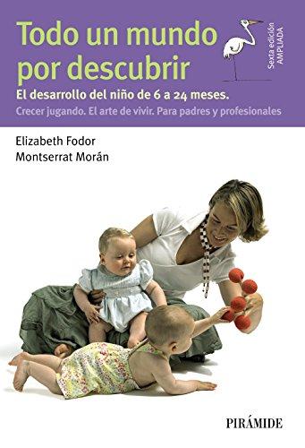Todo un mundo por descubrir / An entire world to discover: El desarrollo del niño de 6 a 24 meses. ...