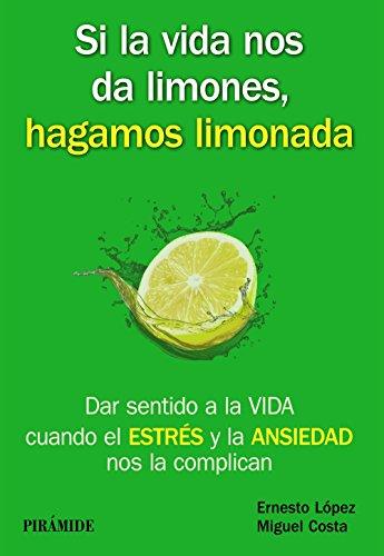 9788436835717: Si la vida nos da limones, hagamos limonada: Dar sentido a la VIDA cuando el ESTRÉS y la ANSIEDAD nos la complican (Manuales prácticos)