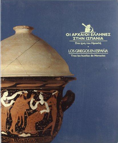 Oi archaioi ellenes sten Ispania; sta ichne tou Erakle. Los Griegos en España; tras las ...