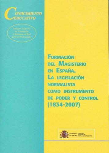9788436947014: Formación del magisterio en España. La legislación normalista como instrumento de poder y control (1834-2007)