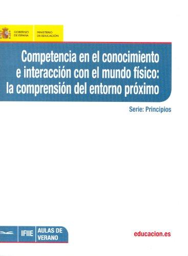 9788436949261: Competencia en el conocimiento e interacción con el mundo físico: la comprensión del entorno próximo (Aulas de Verano. Serie: Principios)