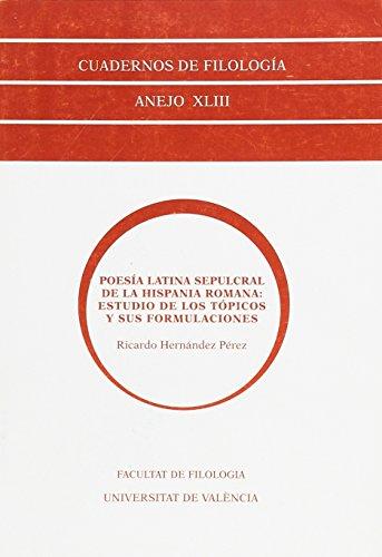 9788437049441: Poesía latina sepulcral de la Hispania Romana: estudio de los tópicos y sus formulaciones (Quaderns de Filologia. Anejos)