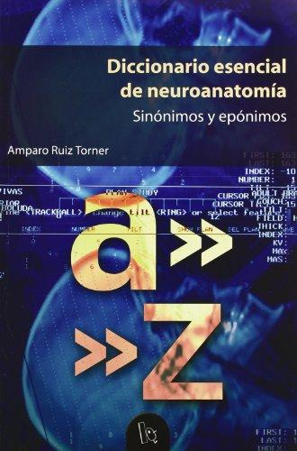 DICCIONARIO ESENCIAL DE NEUROANATOMIA. SINONIMOS Y EPONIMOS (CON ANEXO GRAFICO): RUIZ TORNER, A.