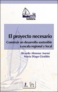 9788437053837: El proyecto necesario : construir un desarrollo sostenible a escala regional y local