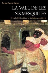 9788437057972: La vall de les sis mesquites (2a ed.): El treball i la vida a la Valldigna medieval (Història)