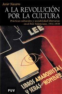 9788437058665: A la revolución por la cultura: Prácticas culturales y sociabilidad libertarias en el País Valenciano, 1931-1939 (Història)