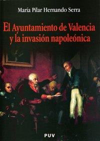 9788437059983: El ayuntamiento de Valencia y la invasión napoleónica