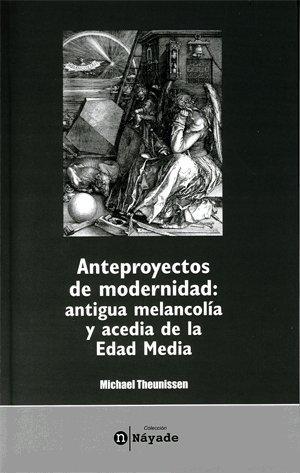 9788437061818: Anteproyectos de modernidad: antigua melancolía y acedia de la Edad Media