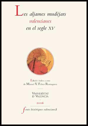 LES ALJAMES MUDEJARS VALENCIANES EN EL SEGLE XV: FEBRER ROMAGUERA, M. V., ED.