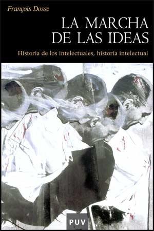 9788437066127: La marcha de las ideas: Historia de los intelectuales, historia intelectual (Història)