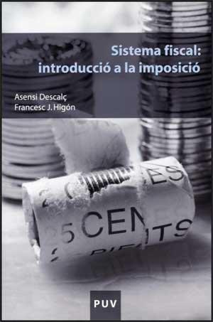 Sistema fiscal : introducció a la imposició (Paperback) - Asensi Descalç i Tormo, Francisco J. Higón Tamarit
