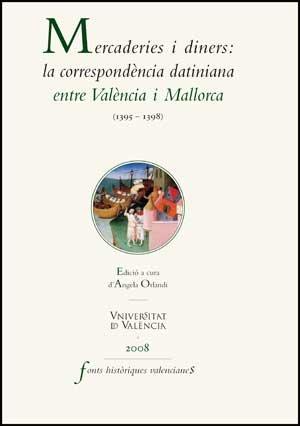 Mercaderies i diners: la correspondència datiniana entre València i Mallorca (1395-1398) - Angela Orlandi, ed.