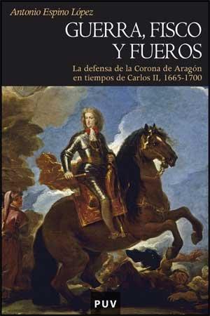 9788437067872: Guerra, fisco y fueros: La defensa de la Corona de Aragón en tiempos de Carlos II, 1665-1700 (Història)