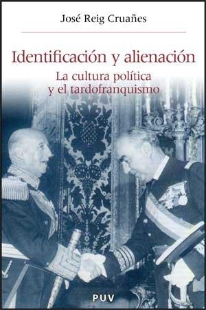 IDENTIFICACIÓN Y ALIENACIÓN: LA CULTURA POLÍTICA Y EL TARDOFRANQUISMO - JOSÉ REIG CRUAÑES