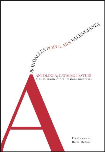 RONDALLES POPULARS VALENCIANES. ANTOLOGIA, CATALEG I ESTUDI DINS LA TRADICIO DEL FOLKLORE UNIVERSAL...
