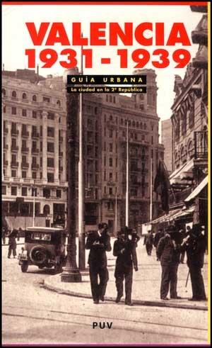 9788437069647: Valencia, 1931-1939 : guía urbana : la ciudad en la 2ª República