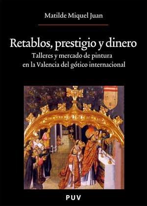 9788437071411: Retablos, prestigio y dinero: Talleres y mercado de pintura en la Valencia del gótico internacional (Oberta)