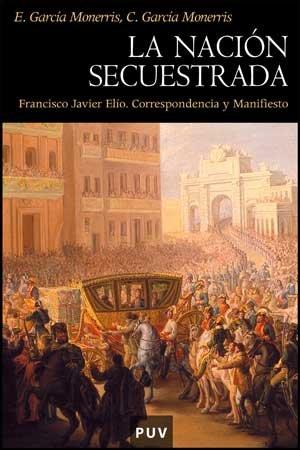 9788437072647: La nación secuestrada: Francisco Javier Elío. Correspondencia y Manifiesto: 58 (Història)