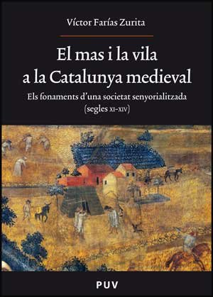 9788437073231: El mas i la vila a la Catalunya medieval. Els fonaments d'una societat senyorialitzada (segles XI-XIV)