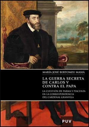 9788437073989: La guerra secreta de Carlos V contra el Papa: La cuestión de Parma y Piacenza en la correspondencia del cardenal Granvela (Documentos Inéditos de Carlos V)