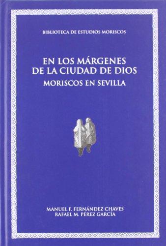 9788437076133: En los margenes de la ciudad de Dios. Moriscos en Sevilla